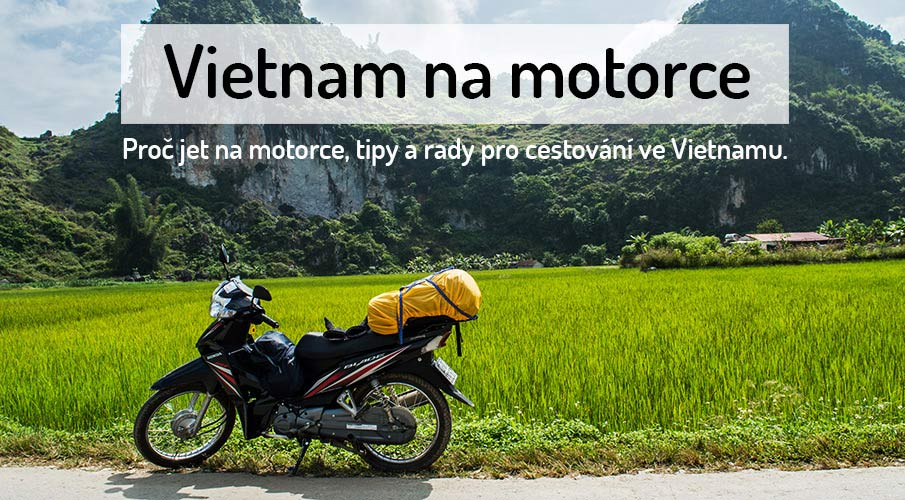 92ecaa11317 VIETNAM NA MOTORCE - tak to rozhodně chceš!